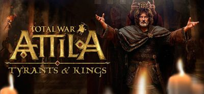 Total War: ATTILA - Tyrants & Kings Edition